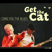Get the Cat: I Sing You the Blues