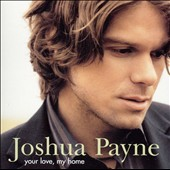 Joshua Payne: Your Love, My Home
