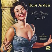 Toni Arden: I Can Dream, Can't I?: A Singer's Singer