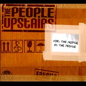 The People Upstairs: For The People By The People [Digipak]