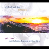 Peter Kater: Wind, Rock, Sea & Flame: Aloha Au Ia 'Oe [Digipak]