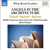 Angels in the Architecture / Music for Wind Ensemble by Ticheli, Bassett, Bolcom