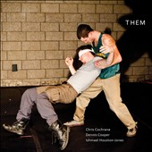 Chris Cochrane/Dennis Cooper/Ishmael Houston-Jones: Them
