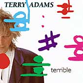 Terry Adams (Keyboards/Producer): Terrible