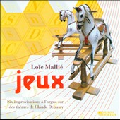 Jeux: Six Organ Improvisations On Themes Of Debussy / Loic Mallie