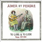 Various Artists: Aimer et Perdre: To Love & To Lose Songs, 1917-1934