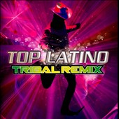 Various Artists: Top Latino Tribal Remix
