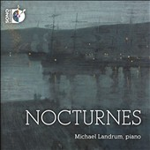 Nocturnes - for piano by Field, Chopin, Respighi, Fauré, Sibelius, Bizet, Alkan, Poulenc, Satie, Rachmaninov et al. / Michael Landrum, piano