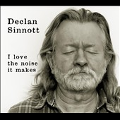 Declan Sinnott (producer): I Love the Noise It Makes [Digipak]