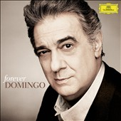 Forever Domingo: Placido Domingo sings Puccini, Verdi, Bizet, Rossini