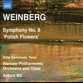 Weinberg: Symphony No. 8 'Polish Flowers', Op. 83 / Rafal Bartminski, tenor; Magdalena Dobrowolska, soprano; Ewa Marciniec, alto