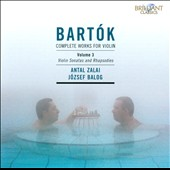 Bart&#243;k: Complete Works for Violin, Vol. 3 - Violin Sonatas and Rhapsodies / Antal Zalai, violin; Jozsef Balog, piano