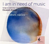 I Am in Need of Music: Songs on Poems by Elizabeth Bishop / Suzie LeBlanc, soprano