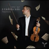 A Violino Solo - works for solo violin by Baltzar, Bach, Telemann, Vilsmayr / Thibault Noally, violin