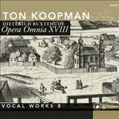 Dieterich Buxtehude: Opera Omnia XVIII - Vocal Works, Vol. 8 / Tom Koopman