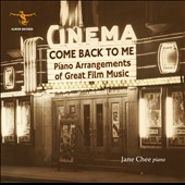Come Back to Me: Piano Arrangements of Great Film Music / Jane Chee, piano