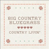 Big Country Bluegrass: Country Livin' [Digipak]