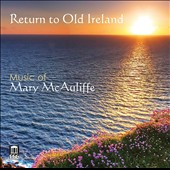 Return to Old Ireland: Choral Music of Mary McAuliffe (b.1947) / Donald George, tenor; Lucy Mauro, piano; Lee Blair, narrator; Mikylah Myers McTeer, violin