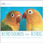 Akim Bliss: Bird Sounds for Birds: Nature Sounds to Entertain Your Parrot, Cockatoo, Parakeet and More