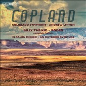 Aaron Copland: Billy the Kid; Rodeo; An Outdoor Overture; El Salon Mexico / Colorado SO, Andrew Litton