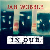Jah Wobble: In Dub [Deluxe] *