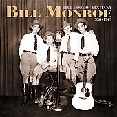 Bill Monroe: Blue Moon of Kentucky 1936-1949 [Box]