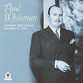 Paul Whiteman: Carnegie Hall Concert: December 25, 1938