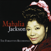 Mahalia Jackson: The Forgotten Recordings