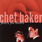 Chet Baker (Trumpet/Vocals/Composer): Chet Baker Plays for Lovers