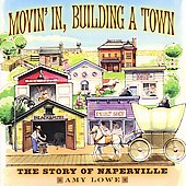 Amy Lowe: Movin' in, Building a Town: The Story of Naperville *