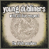 The Young Dubliners: With All Due Respect: the Irish Sessions