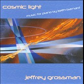 Keith Barnard: Cosmic Light / Grossman, piano