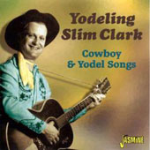 Yodeling Slim Clark: Cowboy and Yodel Songs *