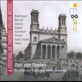 A Festival of French Organ Music: Bonnet, Dubois, Gigout, Widor, et al. / Ben van Oosten, organ