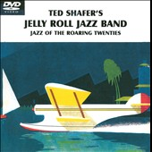 Ted Shafer's Jelly Roll Jazz Band: Jazz of the Roaring Twenties [DVD]