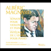 Albéric Magnard: Complete works for solo piano; Cello Sonata / Alain Meunier, cello; Phillippe Giulmon-Herbert, piano
