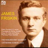 James Friskin: Piano Quinetet; Phantasia; Elegy; Phantasy