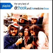 Dr. Hook & the Medicine Show: Playlist: The Very Best of Dr. Hook & the Medicine Show *