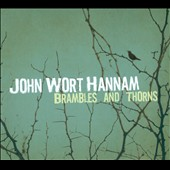 John Wort Hannam: Brambles and Thorns [Digipak]