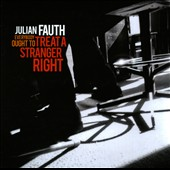Julian Fauth: Everybody Ought to Treat a Stranger Right [Digipak]