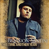 Brandon Santini: This Time Another Year