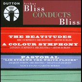 Arthur Bliss Conducts Bliss: The Beatitudes; A Colour Symphony; Pastoral / Nancy Evans; Gareth Morris