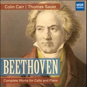 Beethoven: Complete Works for Cello & Piano / Colin Carr, cello; Thomas Sauer, piano