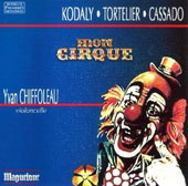 Mon Cirque - music for cello by Kodaly, Tortelier and Cassado / Yvan Chiffoleau, cello