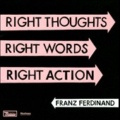 Franz Ferdinand: Right Thoughts Right Words Right Action [Bonus CD]