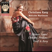 Songs by Strauss, Fauré, Debussy, Poulenc, Wolf & Berg / Christiane Karg, soprano; Malcolm Martineau, piano