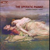 'The Operatic Pianist' -  piano transcriptions of Martucci, Bellini, Verdi, Wright, Wagner / Andrew Wright, piano