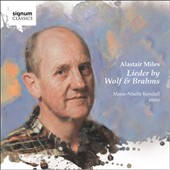Songs by Wolf & Brahms / Alastair Miles, bass-baritione; Marie-Noelle Kendall, piano