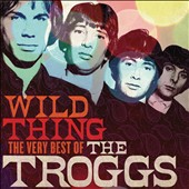 The Troggs: Wild Thing: The Very Best of the Troggs [Spectrum] *