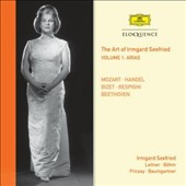 The Art of Irmgard Seefried, Vol. 1: Arias - Mozart, Handel, Bizet, Respighi, Beethoven